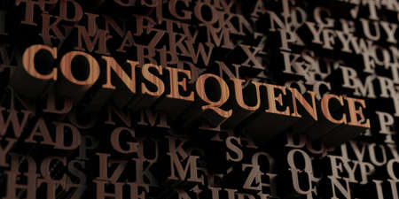 consequence: Consequence - Wooden 3D rendered lettersmessage.  Can be used for an online banner ad or a print postcard.