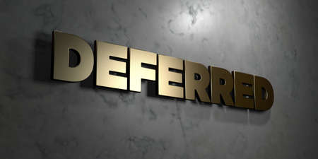 Deferred - Gold sign mounted on glossy marble wall  - 3D rendered royalty free stock illustration. This image can be used for an online website banner ad or a print postcard.