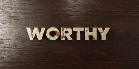 worthy: Worthy - grungy wooden headline on Maple  - 3D rendered royalty free stock image. This image can be used for an online website banner ad or a print postcard.