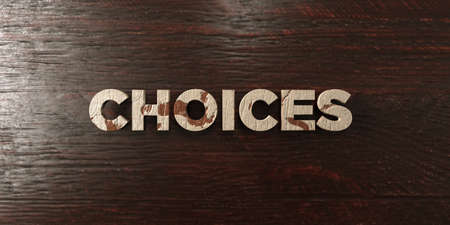 Choices - grungy wooden headline on Maple  - 3D rendered royalty free stock image. This image can be used for an online website banner ad or a print postcard.