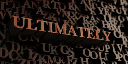 ultimately: Ultimately - Wooden 3D rendered lettersmessage.  Can be used for an online banner ad or a print postcard.