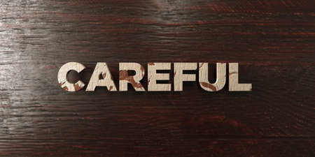 Careful - grungy wooden headline on Maple  - 3D rendered royalty free stock image. This image can be used for an online website banner ad or a print postcard. Stock Photo