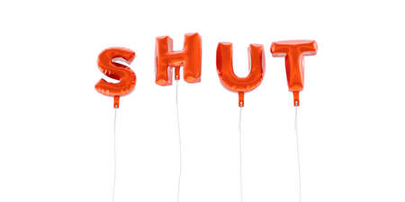 SHUT - word made from red foil balloons - 3D rendered.  Can be used for an online banner ad or a print postcard. Stock Photo