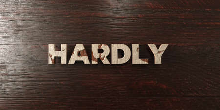 hardly: Hardly - grungy wooden headline on Maple  - 3D rendered royalty free stock image. This image can be used for an online website banner ad or a print postcard.