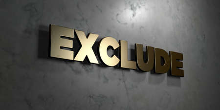 exclude: Exclude - Gold sign mounted on glossy marble wall  - 3D rendered royalty free stock illustration. This image can be used for an online website banner ad or a print postcard.