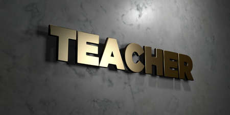 Teacher - Gold sign mounted on glossy marble wall  - 3D rendered royalty free stock illustration. This image can be used for an online website banner ad or a print postcard.
