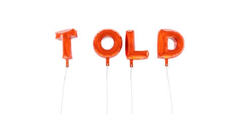 TOLD - word made from red foil balloons - 3D rendered.  Can be used for an online banner ad or a print postcard.