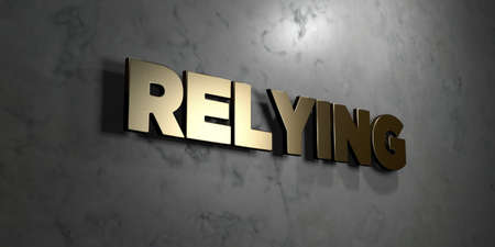 relying: Relying - Gold sign mounted on glossy marble wall  - 3D rendered royalty free stock illustration. This image can be used for an online website banner ad or a print postcard.