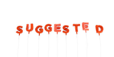suggested: SUGGESTED - word made from red foil balloons - 3D rendered.  Can be used for an online banner ad or a print postcard.