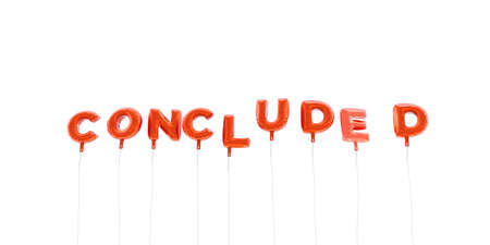 concluded: CONCLUDED - word made from red foil balloons - 3D rendered.  Can be used for an online banner ad or a print postcard.