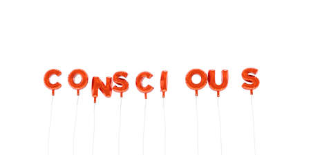 conscious: CONSCIOUS - word made from red foil balloons - 3D rendered.  Can be used for an online banner ad or a print postcard.