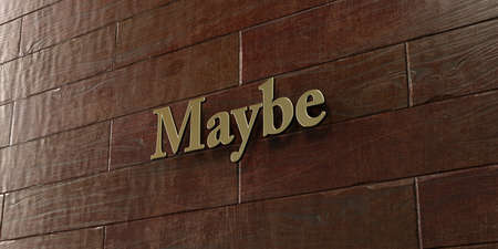 maybe: Maybe - Bronze plaque mounted on maple wood wall  - 3D rendered royalty free stock picture. This image can be used for an online website banner ad or a print postcard.