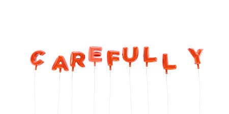 carefully: CAREFULLY - word made from red foil balloons - 3D rendered.  Can be used for an online banner ad or a print postcard. Stock Photo