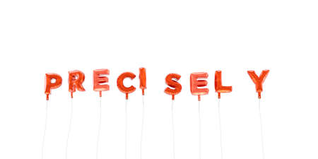 precisely: PRECISELY - word made from red foil balloons - 3D rendered.  Can be used for an online banner ad or a print postcard.