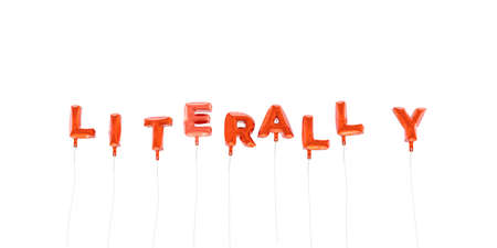 literally: LITERALLY - word made from red foil balloons - 3D rendered.  Can be used for an online banner ad or a print postcard.