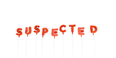 SUSPECTED - word made from red foil balloons - 3D rendered.  Can be used for an online banner ad or a print postcard. Stock Photo