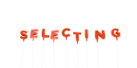 selecting: SELECTING - word made from red foil balloons - 3D rendered.  Can be used for an online banner ad or a print postcard.