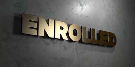 enrolled: Enrolled - Gold sign mounted on glossy marble wall  - 3D rendered royalty free stock illustration. This image can be used for an online website banner ad or a print postcard.