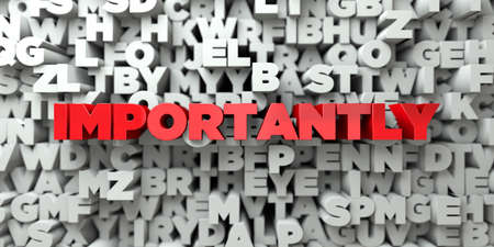 importantly: IMPORTANTLY -  Red text on typography background - 3D rendered royalty free stock image. This image can be used for an online website banner ad or a print postcard.