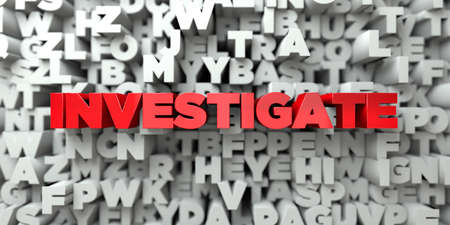 INVESTIGATE -  Red text on typography background - 3D rendered royalty free stock image. This image can be used for an online website banner ad or a print postcard.