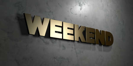 Weekend - Gold sign mounted on glossy marble wall  - 3D rendered royalty free stock illustration. This image can be used for an online website banner ad or a print postcard.