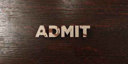 admit: Admit - grungy wooden headline on Maple - 3D rendered