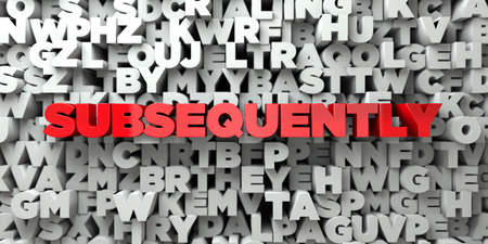 subsequently: SUBSEQUENTLY -  Red text on typography background - 3D rendered