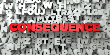 consequence: CONSEQUENCE -  Red text on typography background - 3D rendered royalty free stock image. This image can be used for an online website banner ad or a print postcard.