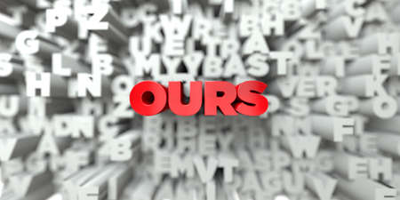 ours: OURS -  Red text on typography background - 3D rendered royalty free stock image. This image can be used for an online website banner ad or a print postcard. Stock Photo