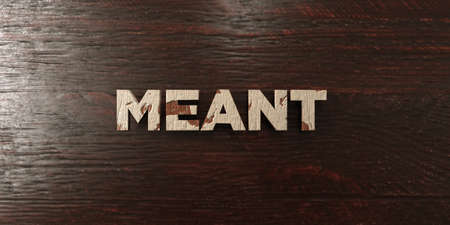 meant to be: Meant - grungy wooden headline on Maple  - 3D rendered royalty free stock image. This image can be used for an online website banner ad or a print postcard.