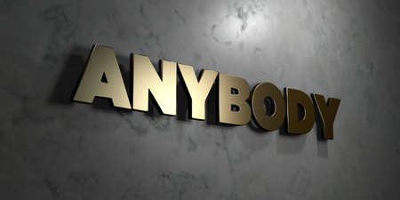 Anybody - Gold sign mounted on glossy marble wall  - 3D rendered royalty free stock illustration. This image can be used for an online website banner ad or a print postcard.