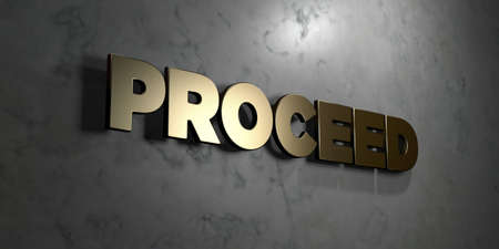 proceed: Proceed - Gold sign mounted on glossy marble wall  - 3D rendered