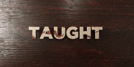 Taught - grungy wooden headline on Maple  - 3D rendered