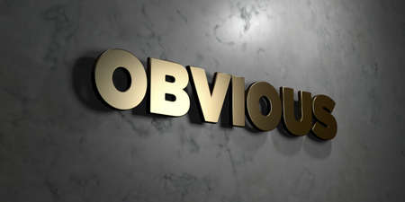 Obvious - Gold sign mounted on glossy marble wall  - 3D rendered royalty free stock illustration. This image can be used for an online website banner ad or a print postcard.