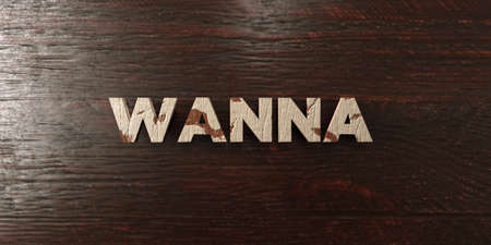 Wanna - grungy wooden headline on Maple  - 3D rendered royalty free stock image. This image can be used for an online website banner ad or a print postcard.