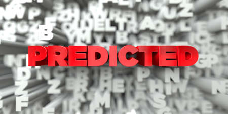 predicted: PREDICTED -  Red text on typography background - 3D rendered royalty free stock image. This image can be used for an online website banner ad or a print postcard.