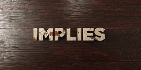implies: Implies - grungy wooden headline on Maple  - 3D rendered royalty free stock image. This image can be used for an online website banner ad or a print postcard.