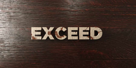 exceed: Exceed - grungy wooden headline on Maple  - 3D rendered royalty free stock image. This image can be used for an online website banner ad or a print postcard.