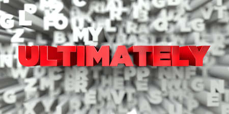 ultimately: ULTIMATELY -  Red text on typography background - 3D rendered royalty free stock image. This image can be used for an online website banner ad or a print postcard.