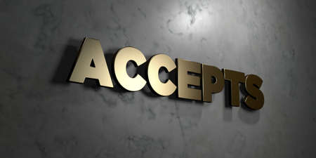 accepts: Accepts - Gold sign mounted on glossy marble wall  - 3D rendered royalty free stock illustration. This image can be used for an online website banner ad or a print postcard.