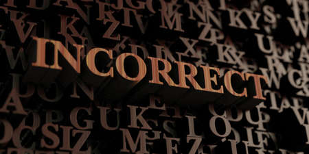Incorrect - Wooden 3D rendered lettersmessage.  Can be used for an online banner ad or a print postcard. Stock Photo