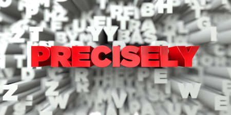 precisely: PRECISELY -  Red text on typography background - 3D rendered royalty free stock image. This image can be used for an online website banner ad or a print postcard.