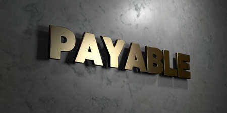 payable: Payable - Gold sign mounted on glossy marble wall  - 3D rendered royalty free stock illustration. This image can be used for an online website banner ad or a print postcard.