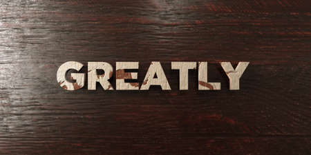 greatly: Greatly - grungy wooden headline on Maple  - 3D rendered royalty free stock image. This image can be used for an online website banner ad or a print postcard. Stock Photo