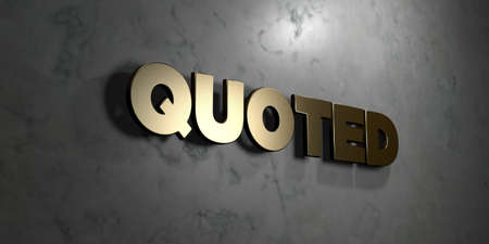 quoted: Quoted - Gold sign mounted on glossy marble wall  - 3D rendered royalty free stock illustration. This image can be used for an online website banner ad or a print postcard.