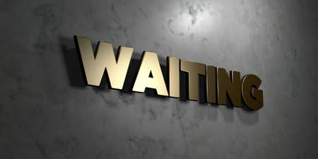 Waiting - Gold sign mounted on glossy marble wall  - 3D rendered royalty free stock illustration. This image can be used for an online website banner ad or a print postcard.