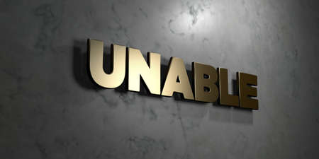 unable: Unable - Gold sign mounted on glossy marble wall  - 3D rendered royalty free stock illustration. This image can be used for an online website banner ad or a print postcard.
