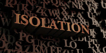 isolation: Isolation - Wooden 3D rendered lettersmessage.  Can be used for an online banner ad or a print postcard.