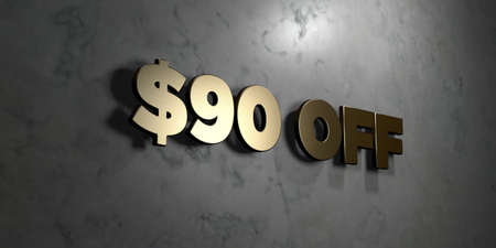 $90 off - Gold sign mounted on glossy marble wall  - 3D rendered royalty free stock illustration. This image can be used for an online website banner ad or a print postcard.