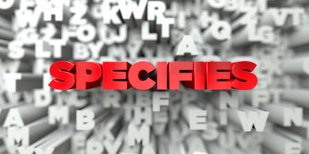 specifies: SPECIFIES -  Red text on typography background - 3D rendered royalty free stock image. This image can be used for an online website banner ad or a print postcard.